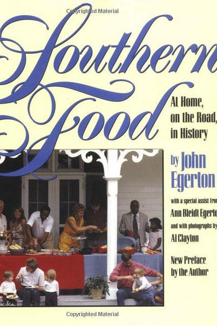 THE BOOK: Southern Food: At Home, on the Road, in History, 1993, by John Egerton.