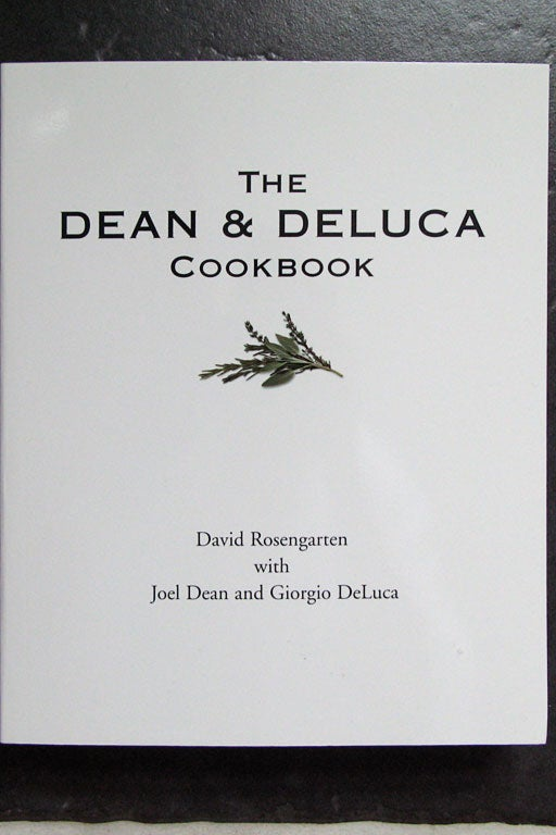 THE BOOK: The Dean and DeLuca Cookbook, 1996, by David Rosengarten, Joel Dean and Giorgio DeLuca.