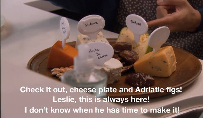 """Season 4, Episode 19: """"Live Ammo"""" Ann: """"He's deeply in debt, but you know what, who cares! Check it out, cheese plate and Adriatic figs! Leslie, this is always here! I don't know when he has time to make it!"""""""