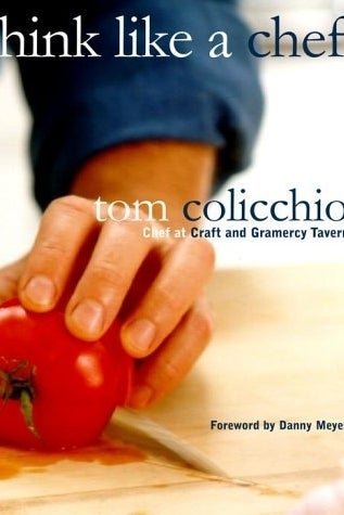 THE BOOK: Think Like a Chef, 2007, by Tom Colicchio