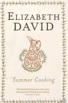 THE BOOK: Summer Cooking, 1955, by Elizabeth David.