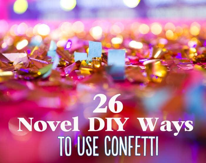 476b2c828e4 26 Cute And Novel Ways To Use Confetti