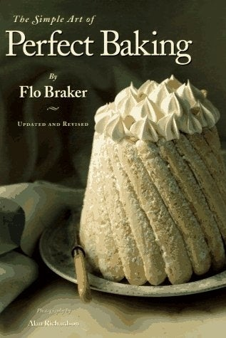 THE BOOK: The Simple Art of Perfect Baking, 2003, by Flo Braker.