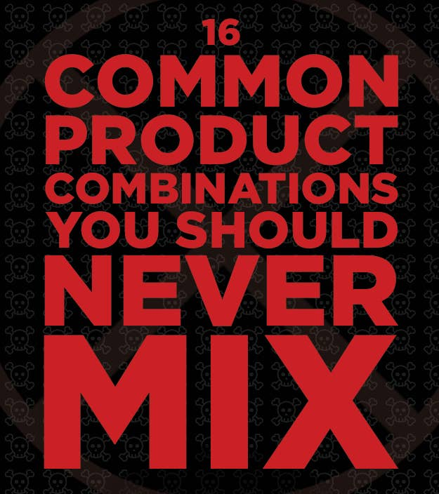 16 Common Product Combinations You Should Never Mix