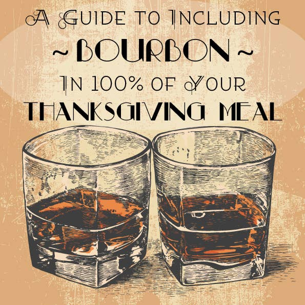 A Guide To Including Bourbon In 100% Of Your Thanksgiving Meal