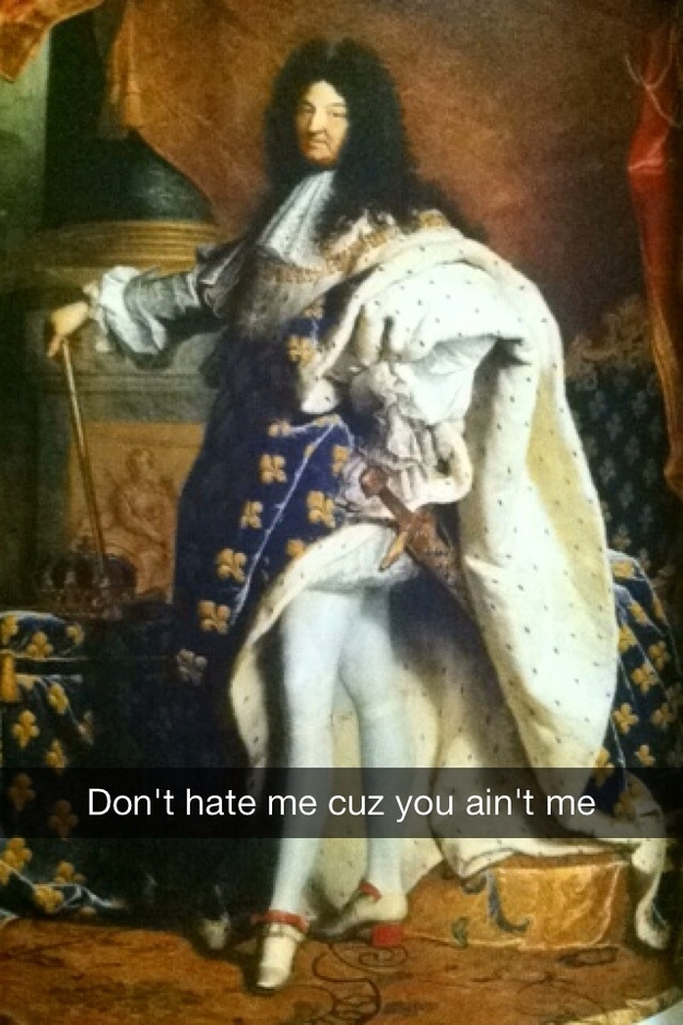 King Louis XIV is having none of your shade.