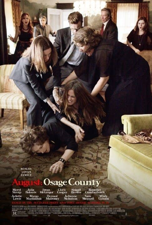 "Director John Wells' adaptation of Tracy Letts' Pulitzer Prize winning play August: Osage County tells the tale of the dysfunctional Westin clan, who all come together after the death of patriarch Beverly Weston (Sam Shepard). His wife Violet (Meryl Streep), who is fighting mouth cancer and a growing dependency on pain pills, sees her entire clan return home for the services, including her sister Mattie Fae Aiken (Margo Martindale) and her husband Charles (Chris Cooper) and their son ""Little"" Charles (Benedict Cumberbatch). Also arriving are Violet's three daughters: Barbara (Julia Roberts) and her husband Bill (Ewan McGregor), Ivy (Julianne Nicholson), and wild child Karen (Juliette Lewis), who brings her fiancé Steve (Dermot Mulroney). As the clan bickers and jokes, old truths come to the surface, jealousies flourish, and eventually each of the characters confronts some past hurt or future fear.Rotten Tomatoes Rating: 78%"