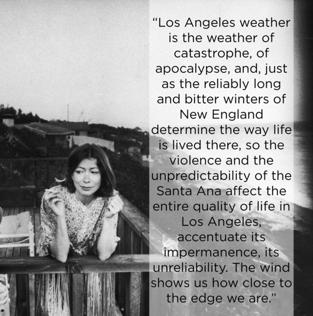 joan didion the santa ana essay The magic and moral of joan didion by frank quite like joan didion, the author of that essay  waif at the mercy of moods and the santa ana.