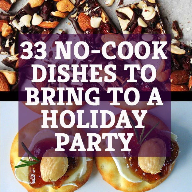 33 Delicious No Cook Dishes To Bring To A Holiday Party