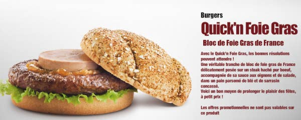 "Last January, the French fast food chain Quick launched a limited-time burger which featured a slice of foie gras on top a beef patty with lettuce and onion sauce. The campaign? ""Your New Year's resolutions can wait."""