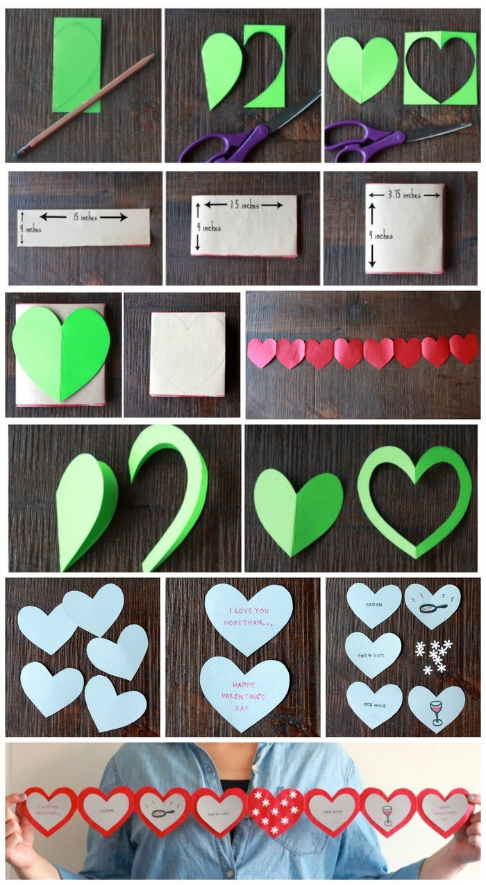 """Show them how much you really love them (more than bacon? red wine?) with a foldable paper heart chain, like this one created by Alyssa and Carla.Materials: a piece of construction paper cut into a 4"""" x 4"""" square (color doesn't matter-- the one shown used green), a long strip of red paper 30"""" x 4"""" (wrapping the paper on a roll of craft paper works well), a piece of grey construction paper or cardstock, letter stamps and a stamp pad or letter stickers (or if you have amazing hand-writing, just a high-quality pen or marker), decorations for the pictures (pens, markers, stickers, shape punches, stamps, etc.), glue (either a glue stick, rubber cement, or white glue), scissors>1. Create a heart template with the 4"""" x 4"""" piece of paper. Fold it in half, like a book. Draw half of a heart onto the paper, with the fold in the center of the heart. Cut out the shape and open it up into a full heart. Trim the edges until you like the resulting heart shape. 2. Keeping the good side of the paper on the inside, fold the long 4"""" x 30"""" piece of paper in half three times. The end result will be about 4"""" x 3.75"""".3. Use the heart you created in step 1 to trace the heart shape onto the paper. You want the left and right edges of the template to hang over the edges of the paper, so the hearts will have a connecting point on either side. 4. Cut the heart out and unfold to reveal the heart chain. 5. Modify the template heart by cutting a half inch around the edge, creating a slightly smaller version of the same heart.6. Trace this smaller heart onto the thicker piece of paper 8 times. Cut out each heart. 7. Use the letter stamps or stickers to write """"I love you more than…"""" on one cut out heart. Glue it to the first heart in the chain. Write """"Happy Valentine's Day"""" on another cut out heart and glue it onto the last heart in the chain.8. Choose 3 things that you want to list to illustrate just how much you love your Valentine. Make it personal! The card shown picked bacon, snow days and red """