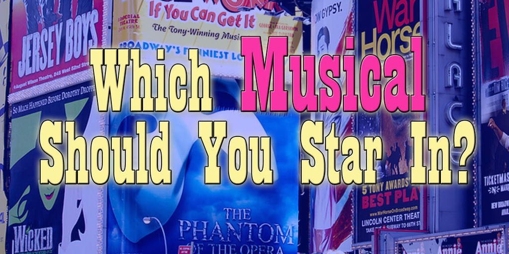 Which Musical Should You Star In?