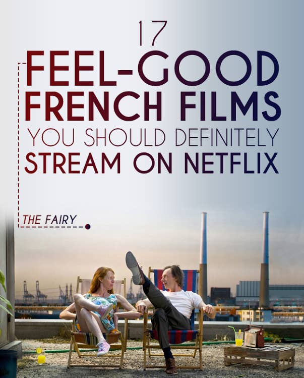 17 Feel Good French Films You Should Definitely Stream On Netflix