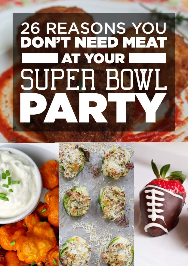 26 Reasons You Don T Need Meat At Your Super Bowl Party