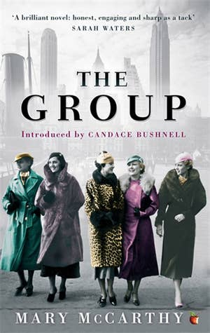 """1. Kay, Mary, Dottie, Elinor, Libby, Helena, Priss and Polly in The Group by Mary McCarthyBefore Sex and the City and Girls, there was The Group. In fact, Candace Bushnell actually wrote Sex and the City after her editor suggested she write a """"modern-day version of The Group."""" But trust me when I say that this 1963 novel is far better thanthe petulant whines of a 30-something sex column writer. Oh, and there are zero sentences that start with the phrase, """"Later that day, I got to thinking ….""""The Group details the lives of eight female friends, all from Vassar College's class of 1933, following them post graduation. Despite their impressive liberal arts educations and their strong ambitions, all the women find themselves lacking direction. (Sounds eerily similar to another series currently on HBO, doesn't it?) The novel spans seven years, offering an expansive look into the sororal bond of these women as they navigate everything from sexism in the workplace, to marriage, to child-raising, to financial difficulties, to losing their virginity. (Not necessarily in that order.)"""