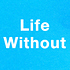LifeWithout