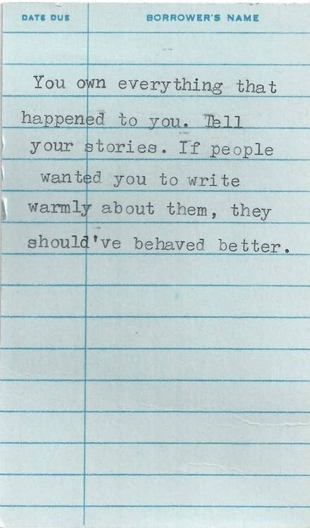 -Anne Lamott, from Bird by Bird: Some Instructions on Writing and Life.