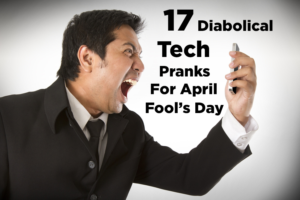 17 Diabolical Tech Pranks For April Fools' Day