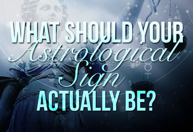 What Should Your Astrological Sign Actually Be