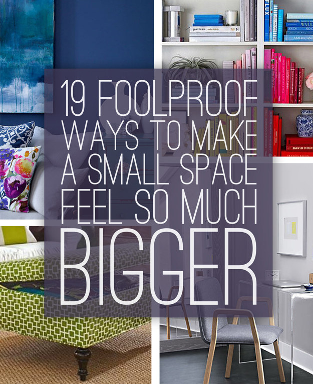 19 foolproof ways to make a small space feel so much bigger - How to make a small space look bigger ...