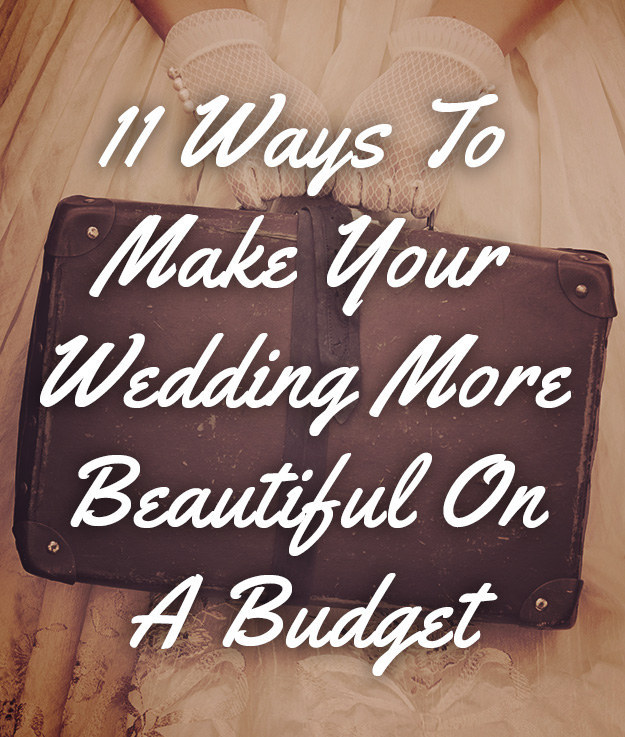 Great Wedding Ideas On A Budget: 11 Ways To Make Your Wedding More Beautiful On A Budget