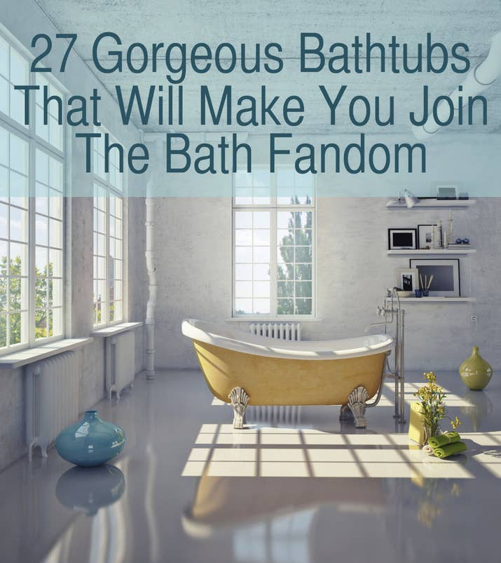 27 Gorgeous Bathtubs That Will Make You Join The Bath Fandom