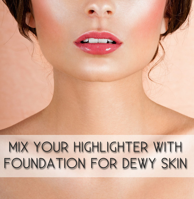 Get the dewy look by just adding a bit of highlighter to your foundation.