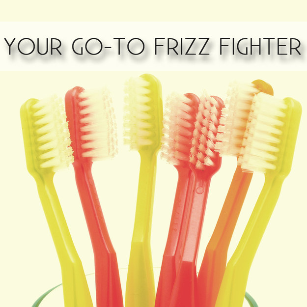 Tame frizz with a toothbrush.