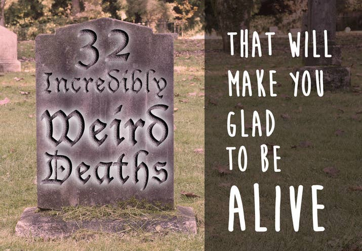 Incredibly Weird Deaths That Will Make You Glad To Be Alive - 22 weirdest deaths ever morbid fascinating