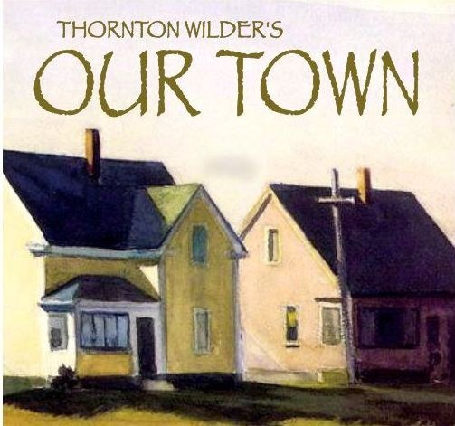 learning to appreciate everything i our town by thornton wilder George orson welles (/ w  where welles met thornton wilder  sound, lighting, a totality of everything we had not had such a man in our theater.