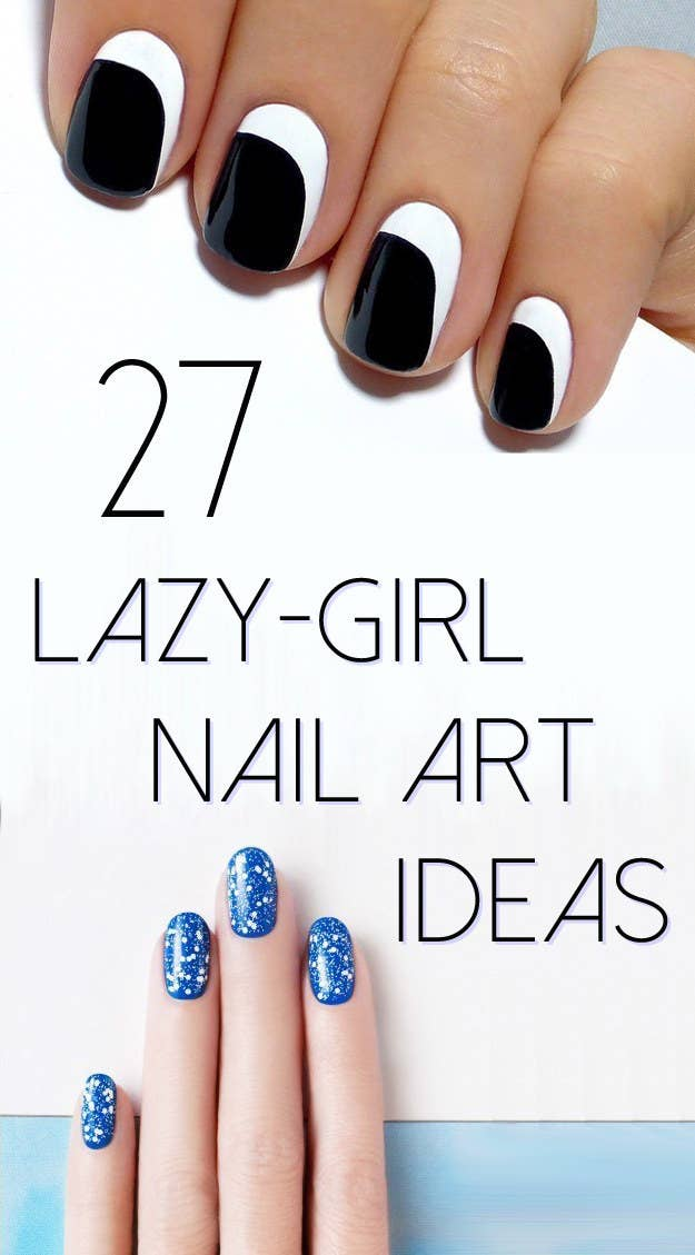 27 Lazy Girl Nail Art Ideas That Are
