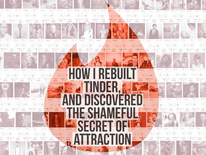 How I Rebuilt Tinder And Discovered The Shameful Secret Of Attraction