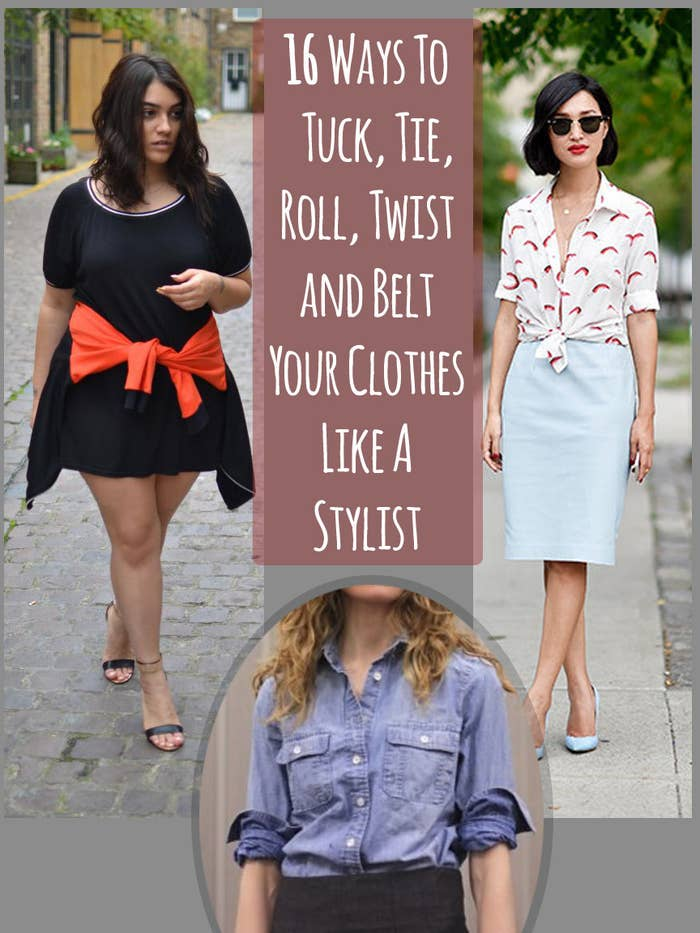 16 Ways To Tuck Tie Roll And Twist Your Clothes Like A Stylist