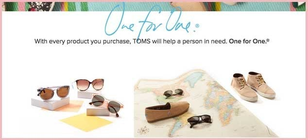Probably the most well known of the one-for-one companies, TOMS has expanded beyond their classic canvas shoe model to sell boots, eyeglasses and more, all with their one-for-one donation match. Products are sold in many stores, as well as online.