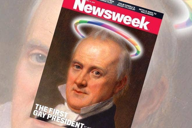 """James Buchanan was the 15th President and likely our 1st gay one. No only did Senator William Rufus King claim he was having an affair with Buchanan, they attended social gatherings together and King even moved into the White House with him. Basically, it wasn't the best kept secret. Many people, including Andrew Jackson, called the duo """"Aunt Fancy"""" and """"Miss Nancy"""" (a 19th-century slang for gay men). Perhaps that's why James stayed a """"bachelor"""" his whole Presidency."""