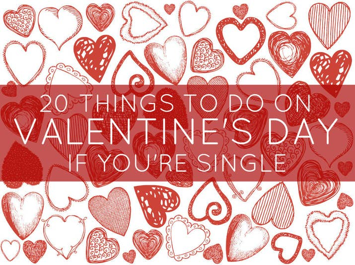 20 Things All Single People Should Do On Valentine\'s Day