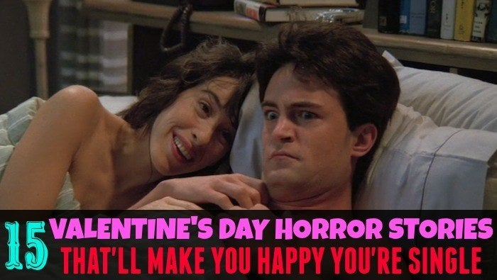 15 Valentine S Day Horror Stories That Ll Make You Happy You Re Single