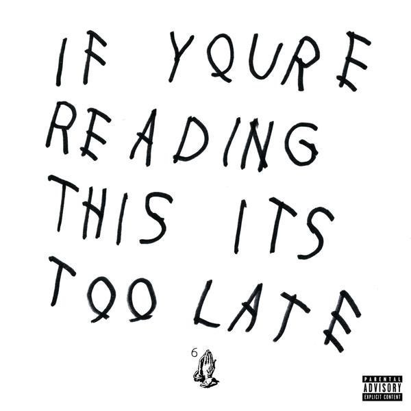 This Past Thursday, Drake Blessed Us By Releasing His Latest Mixtape/album,  If Youu0027re Reading This Itu0027s Too Late.