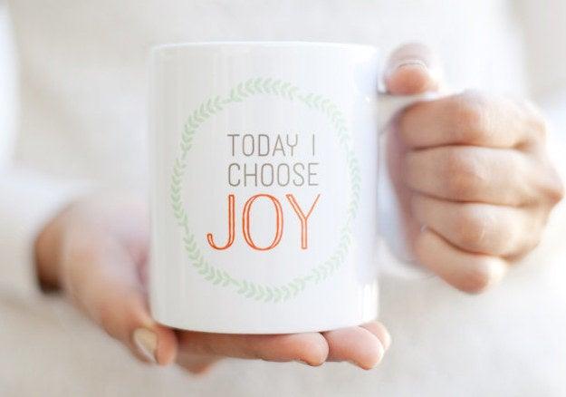 Today I Choose Joy Ceramic Mug, 11oz. $18.00, 15 oz. $21.00