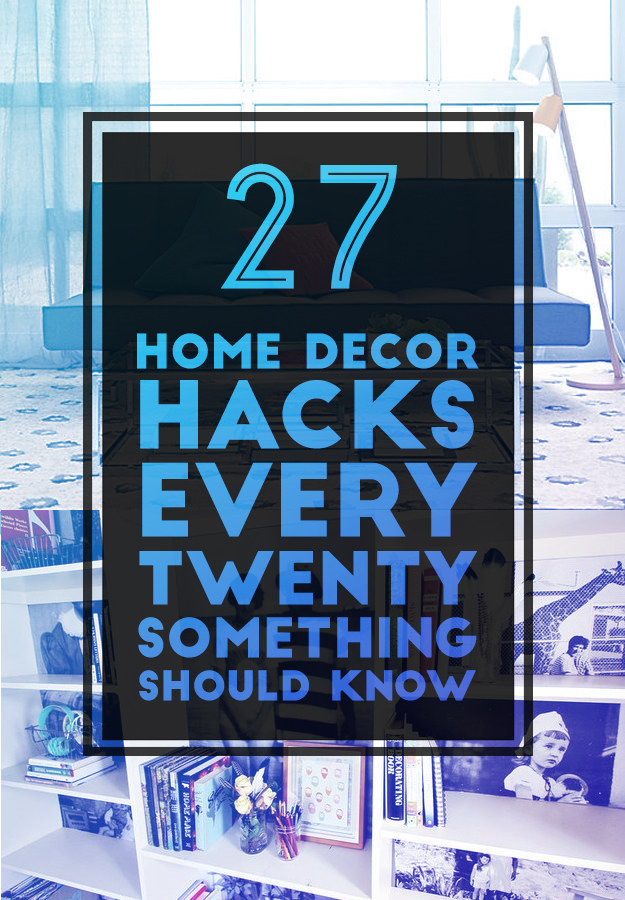 27 Home Decor Hacks Every Twentysomething Should Know