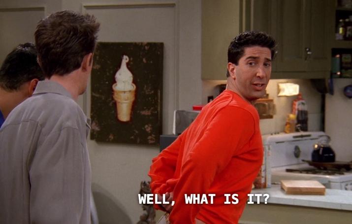 'Então, o que é?'De 'Aquele da Coisa do Ross'.