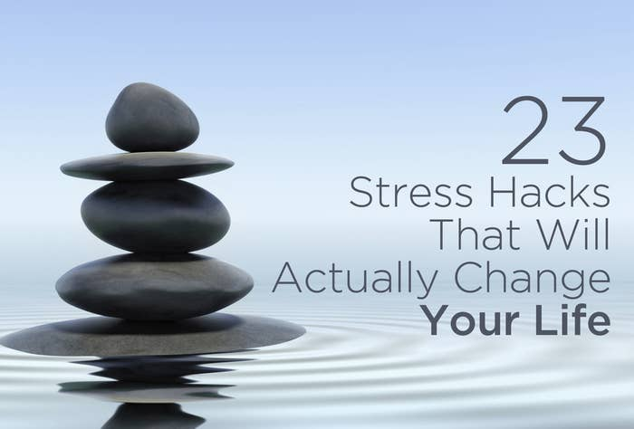 23 Stress Hacks That Will Actually Change Your Life