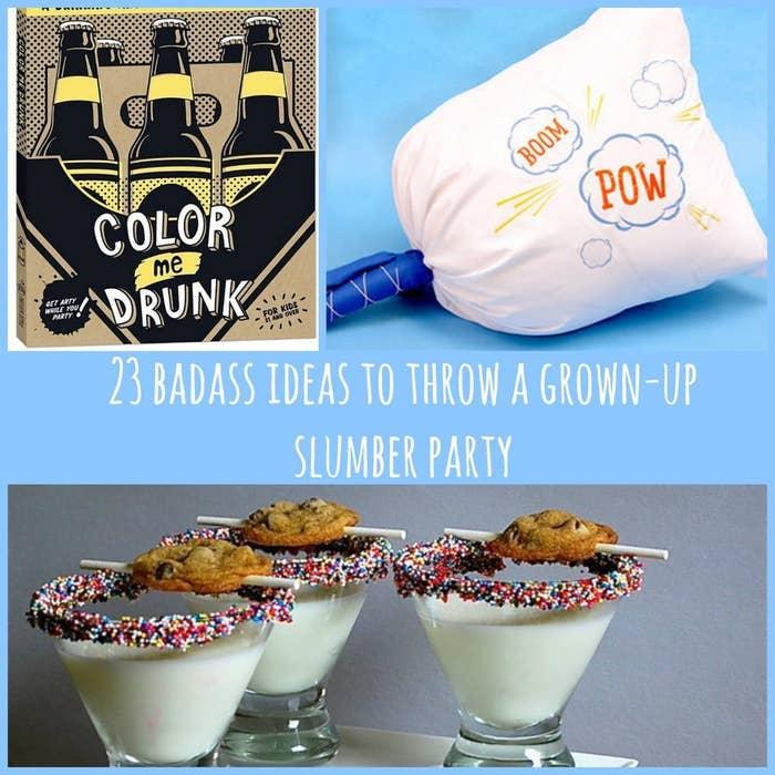 23 Badass Ideas For A Grown Up Slumber Party