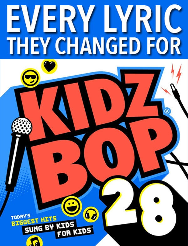 Yes, Kidz Bop dropped its 28th record — TWENTY EIGHTH — on March 23. As per usual, the cover songs have been, er, cleaned up a little. Some of the lyric changes make sense, but most don't. Here they are, presented without comment.
