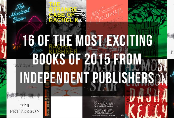 16 Of The Most Exciting Books Of 2015 From Independent Publishers