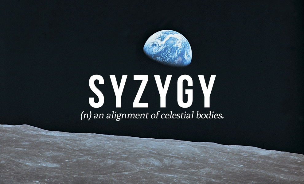Syzygy: An Alignment Of Celestial Bodies.