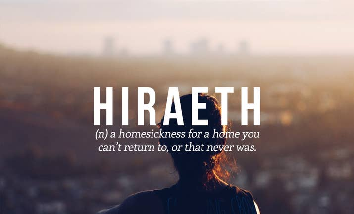 A Welsh word without direct English translation, and utterly beautiful. Thanks, Wales.
