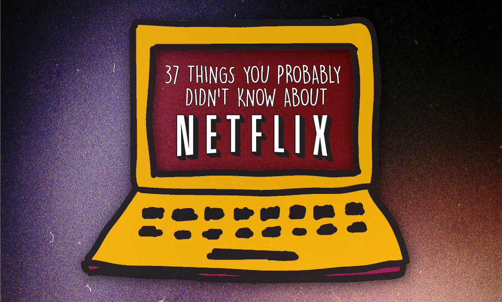 37 Things You Probably Didn't Know About Netflix