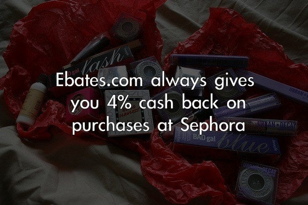 """Ebates.com is great, and Sephora routinely offers 8% cash-back specials there. (Normally they offer 4%.) It's pretty rare that there's any purchase I want to make, including non-beauty items, that I can't get cash back on."" —Submitted by ebronson2857Bonus tip: Ebates gives cash back on Groupon purchases, too. Double savings!"