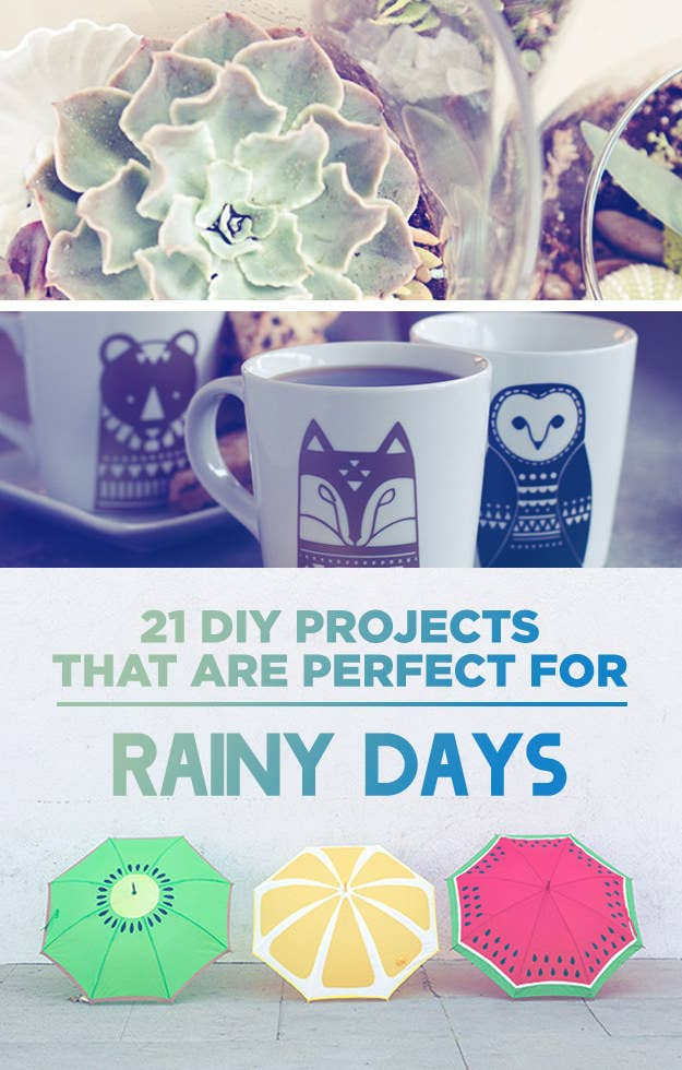 21 DIY Projects That Are Perfect For Rainy Days